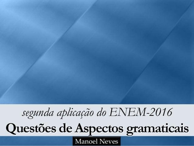 segunda aplicação do ENEM-2016 Questões de Aspectos gramaticais Manoel Neves