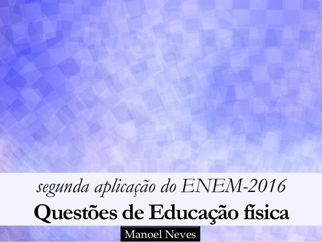 segunda aplicação do ENEM-2016 Questões de Educação física Manoel Neves