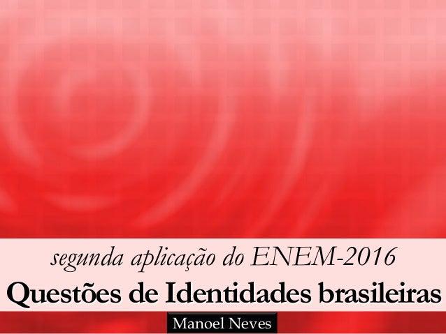 segunda aplicação do ENEM-2016 Questões de Identidades brasileiras Manoel Neves
