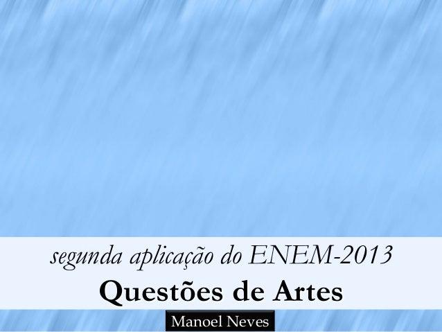 segunda aplicação do ENEM-2013 Questões de Artes Manoel Neves
