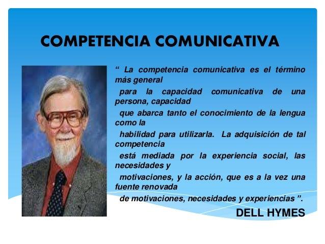 """COMPETENCIA COMUNICATIVA  """" La competencia comunicativa es el término  más general  para la capacidad comunicativa de una ..."""