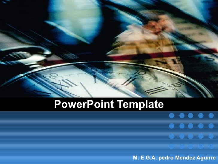 PowerPoint Template M. E G.A. pedro Mendez Aguirre