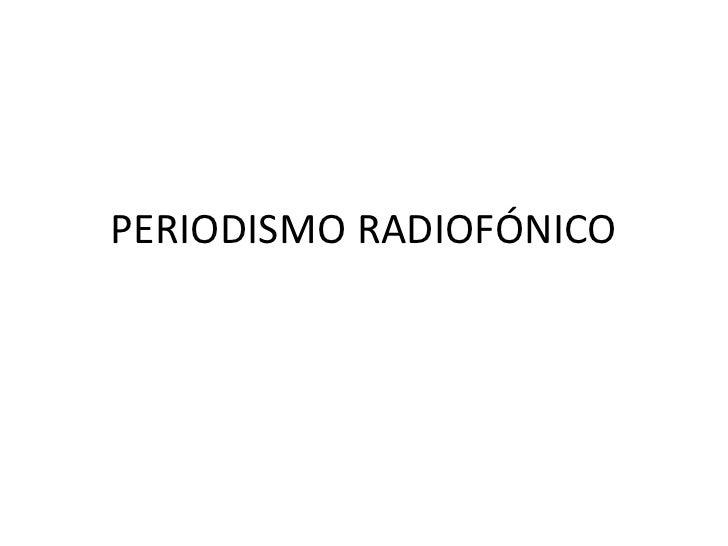 PERIODISMO RADIOFÓNICO<br />