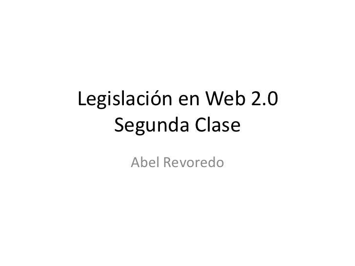 Legislación en Web 2.0    Segunda Clase     Abel Revoredo