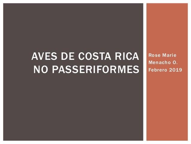 Rose Marie Menacho O. Febrero 2019 AVES DE COSTA RICA NO PASSERIFORMES