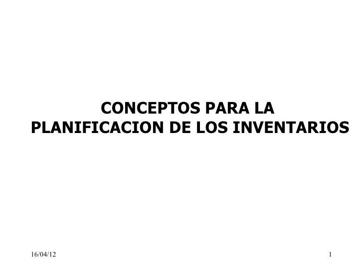 CONCEPTOS PARA LAPLANIFICACION DE LOS INVENTARIOS16/04/12                     1