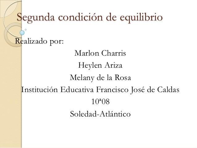 Segunda condición de equilibrioRealizado por:                Marlon Charris                 Heylen Ariza               Mel...