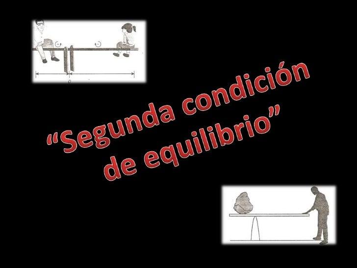 Centro de Estudios Tecnológicos     Industrial y de Servicios 109Tema: Segunda condición de equilibrio             Integra...