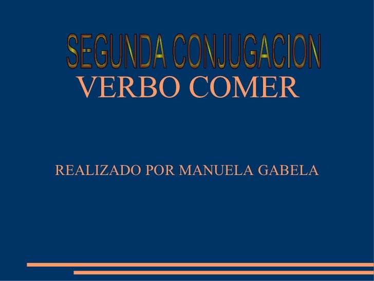 VERBO COMER REALIZADO POR MANUELA GABELA SEGUNDA CONJUGACION