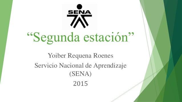 """""""Segunda estación"""" Yoiber Requena Roenes Servicio Nacional de Aprendizaje (SENA) 2015"""