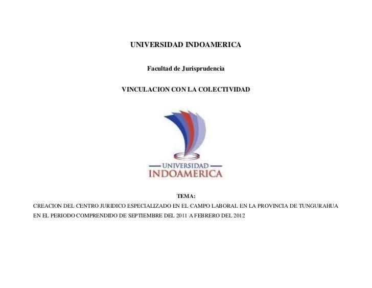UNIVERSIDAD INDOAMERICA<br /><br />Facultad de Jurisprudencia<br /><br />VINCULACION CON LA COLECTIVIDAD<br />TEMA: <br ...