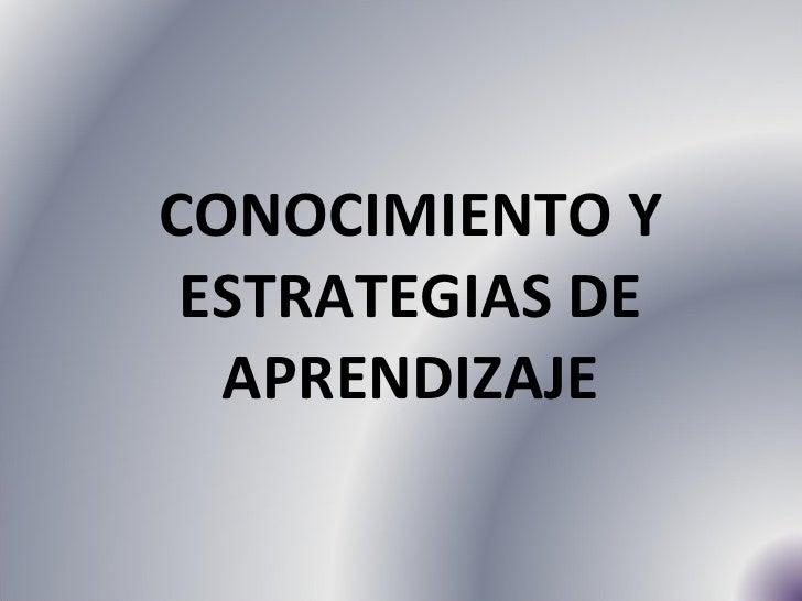 CONOCIMIENTO Y ESTRATEGIAS DE APRENDIZAJE