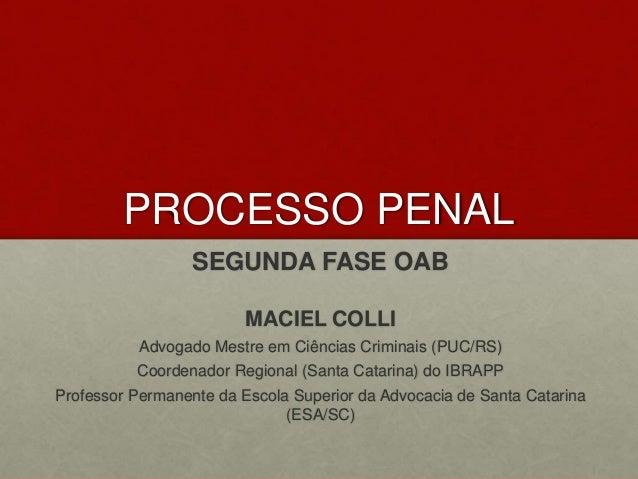 PROCESSO PENAL SEGUNDA FASE OAB MACIEL COLLI Advogado Mestre em Ciências Criminais (PUC/RS) Coordenador Regional (Santa Ca...