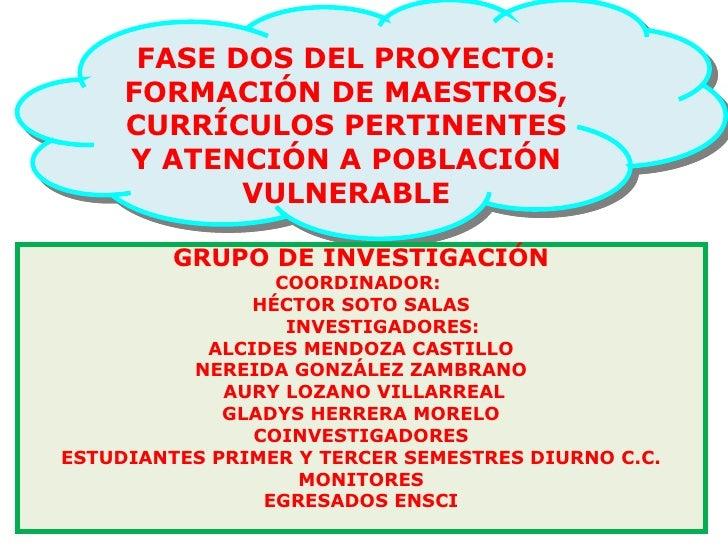 FASE DOS DEL PROYECTO: FORMACIÓN DE MAESTROS, CURRÍCULOS PERTINENTES Y ATENCIÓN A POBLACIÓN VULNERABLE GRUPO DE INVESTIGAC...