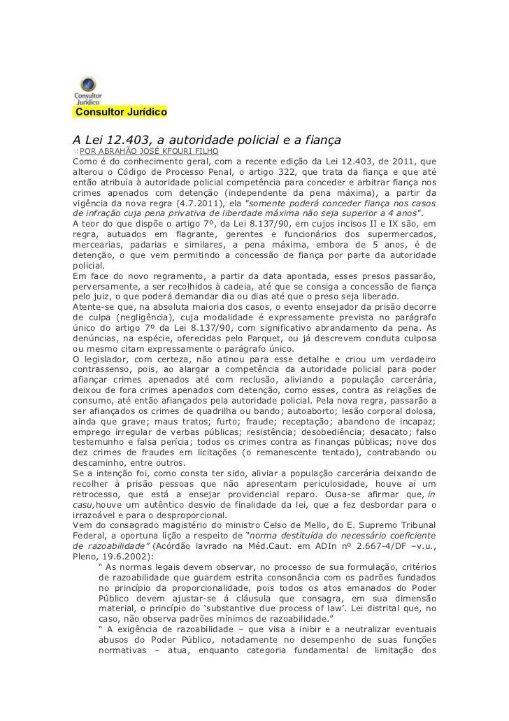 Consultor JurídicoA Lei 12.403, a autoridade policial e a fiança POR ABRAHÃO JOSÉ KFOURI FILHOComo é do conhecimento geral...
