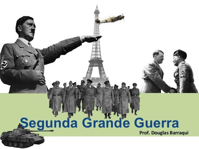Segunda Grande GuerraProf. Douglas Barraqui