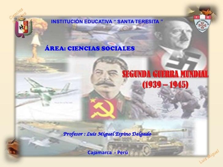 """Ciencias Sociales<br />INSTITUCIÓN EDUCATIVA """" SANTA TERESITA """"<br />ÁREA: CIENCIAS SOCIALES<br />SEGUNDA GUERRA MUNDIAL<b..."""