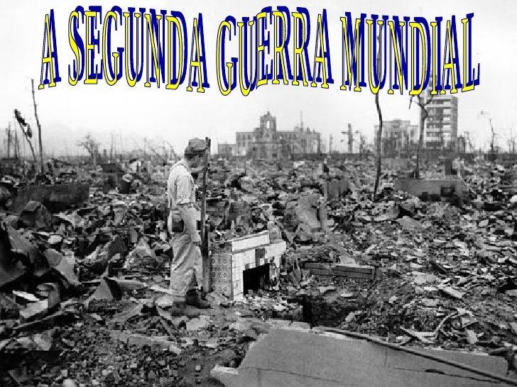 A SEGUNDA GUERRA MUNDIAL