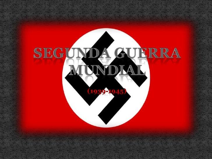 (1939-1945)<br />SEGUNDA GUERRA MUNDIAL<br />