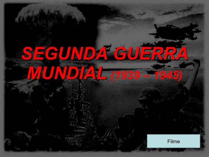 SEGUNDA GUERRA MUNDIAL   (1939 – 1945) Filme