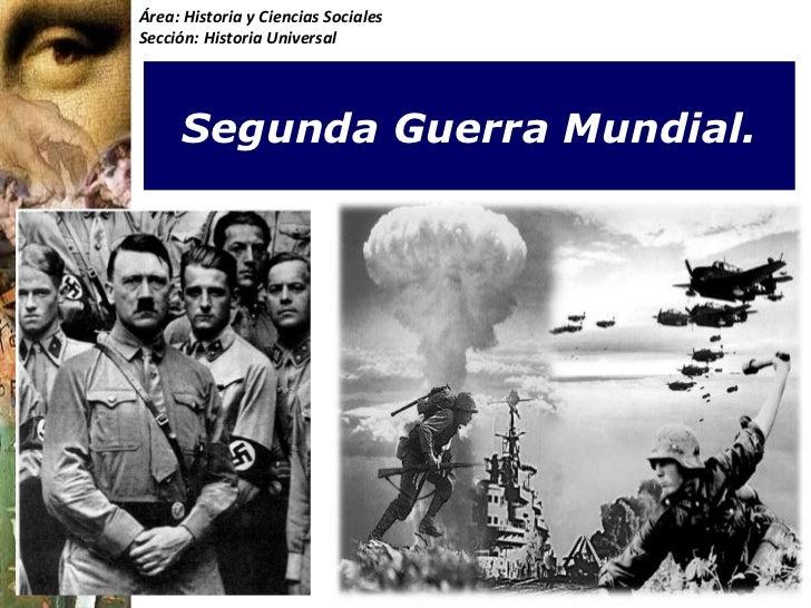 Segunda Guerra Mundial. Área: Historia y Ciencias Sociales Sección: Historia Universal