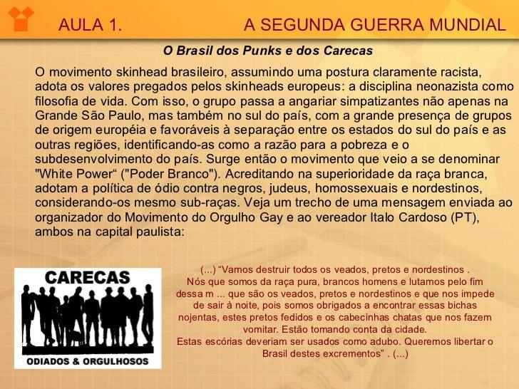 <ul><li>O Brasil dos Punks e dos Carecas   </li></ul><ul><li>O movimento skinhead brasileiro, assumindo uma postura claram...
