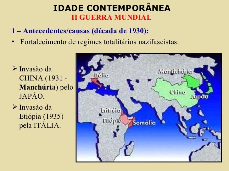 IDADE CONTEMPORÂNEA                   II GUERRA MUNDIAL1 – Antecedentes/causas (década de 1930):• Fortalecimento de regime...