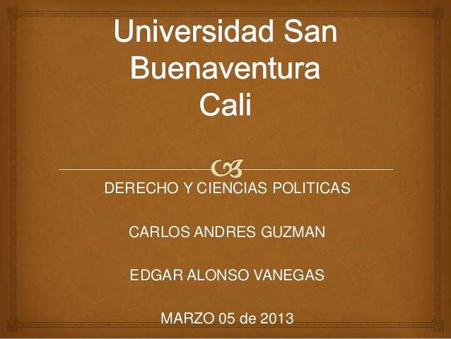 DERECHO Y CIENCIAS POLITICAS  CARLOS ANDRES GUZMAN  EDGAR ALONSO VANEGAS      MARZO 05 de 2013