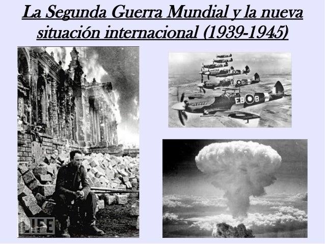 La Segunda Guerra Mundial y la nueva situación internacional (1939-19…