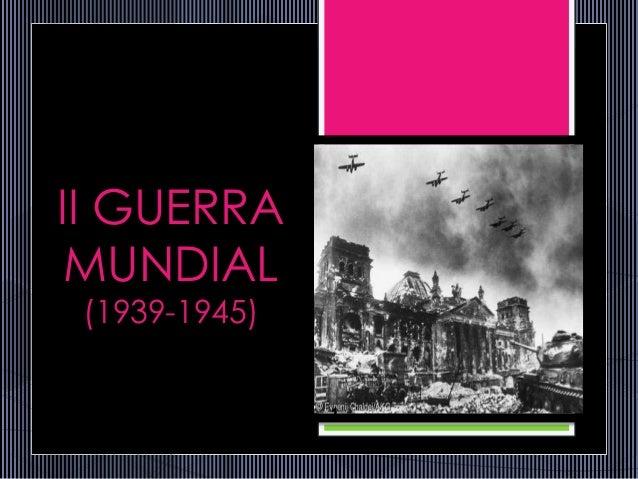 II GUERRA MUNDIAL (1939-1945) 1