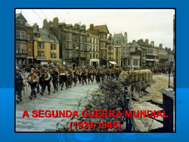 A SEGUNDA GUERRA MUNDIALA SEGUNDA GUERRA MUNDIAL (1939-1945)(1939-1945)