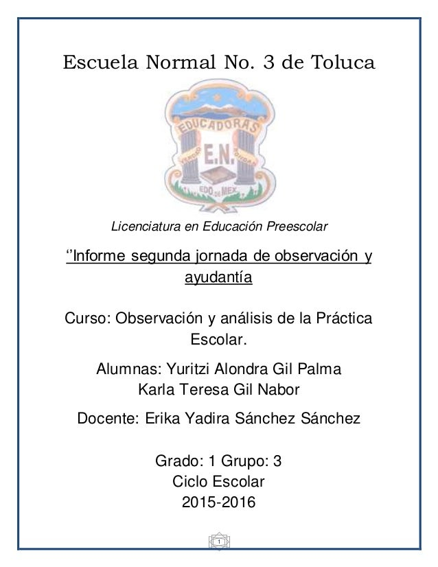 1 Escuela Normal No. 3 de Toluca Licenciatura en Educación Preescolar ''Informe segunda jornada de observación y ayudantía...