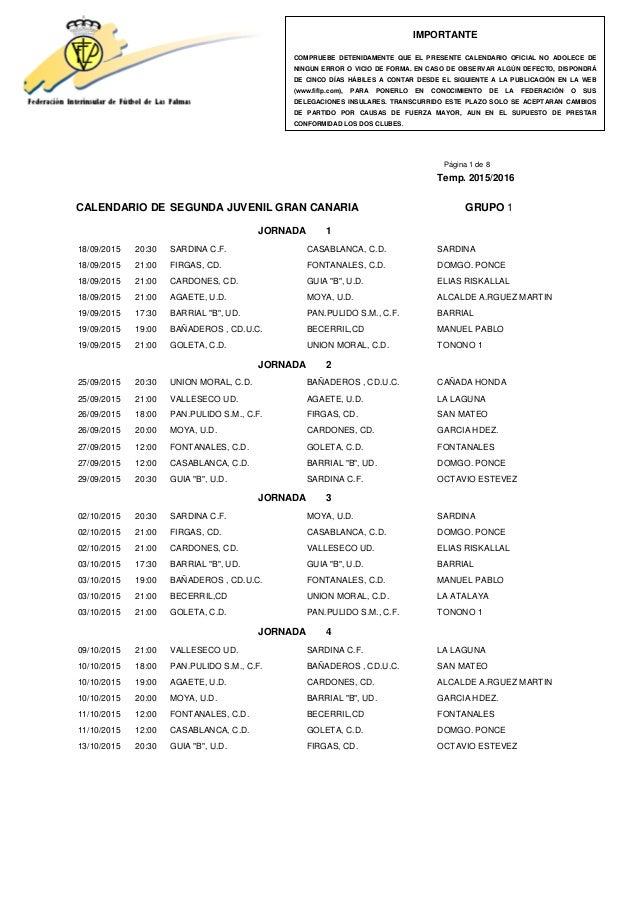Página 1 de 8 Temp. 2015/2016 CALENDARIO DE SEGUNDA JUVENIL GRAN CANARIA GRUPO 1 JORNADA 1 18/09/2015 20:30 SARDINA C.F. C...