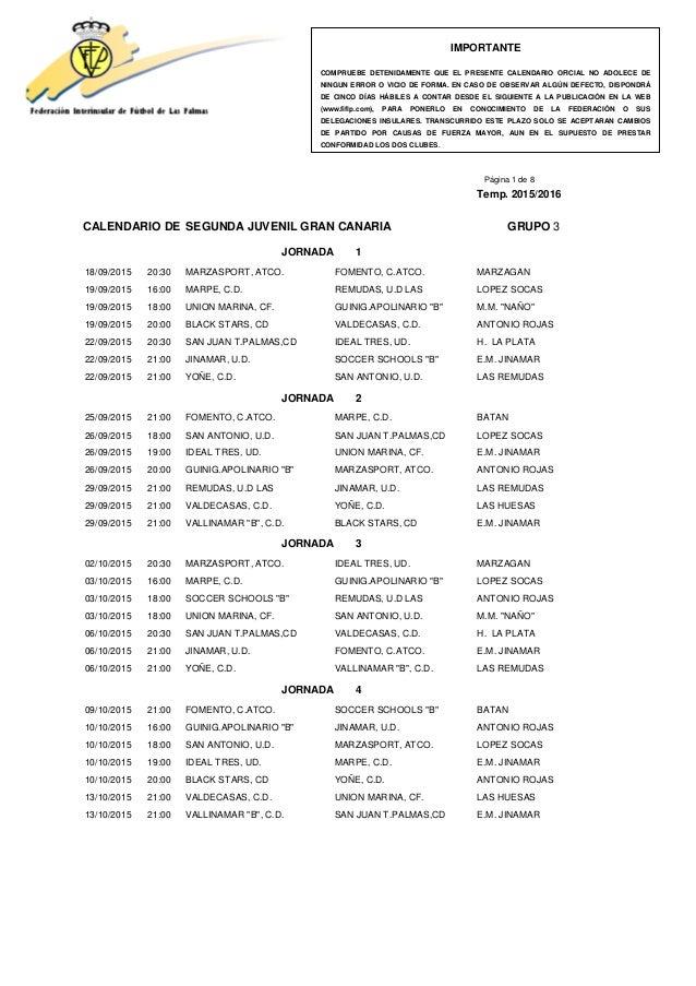 Página 1 de 8 Temp. 2015/2016 CALENDARIO DE SEGUNDA JUVENIL GRAN CANARIA GRUPO 3 JORNADA 1 18/09/2015 20:30 MARZASPORT, AT...
