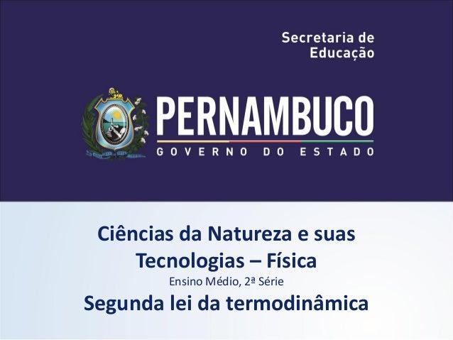 Ciências da Natureza e suas     Tecnologias – Física        Ensino Médio, 2ª SérieSegunda lei da termodinâmica