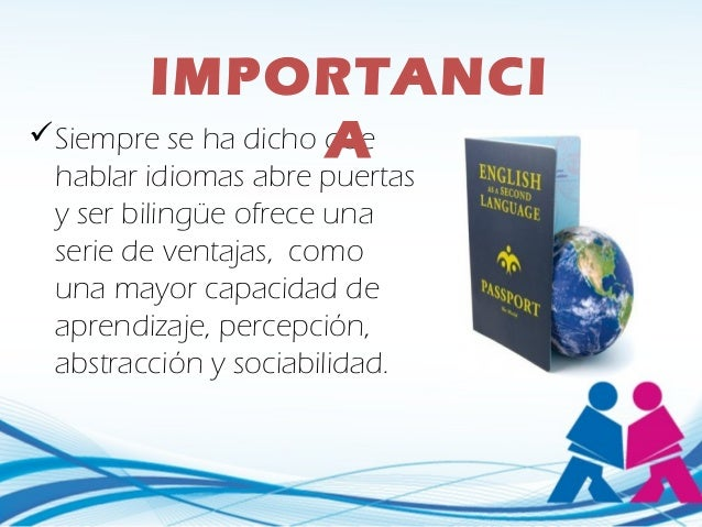 BENEFICIOS DEL APRENDIZAJE  Desarrolla elevados niveles de lectura y escritura.  Crea flexibilidad y adaptabilidad natur...