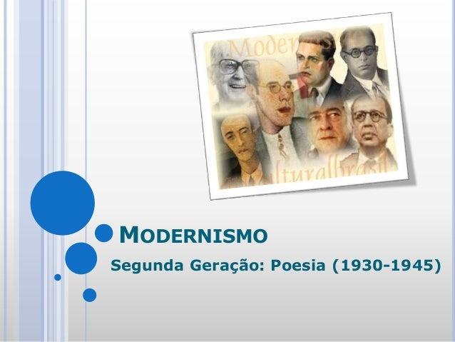 MODERNISMO Segunda Geração: Poesia (1930-1945)