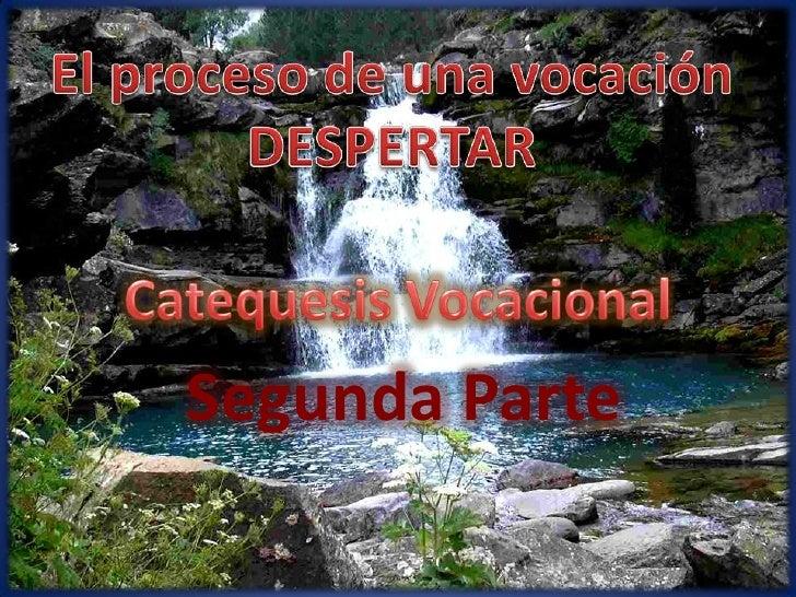 El proceso de una vocación<br />DESPERTAR<br />Catequesis Vocacional<br />Segunda Parte<br />