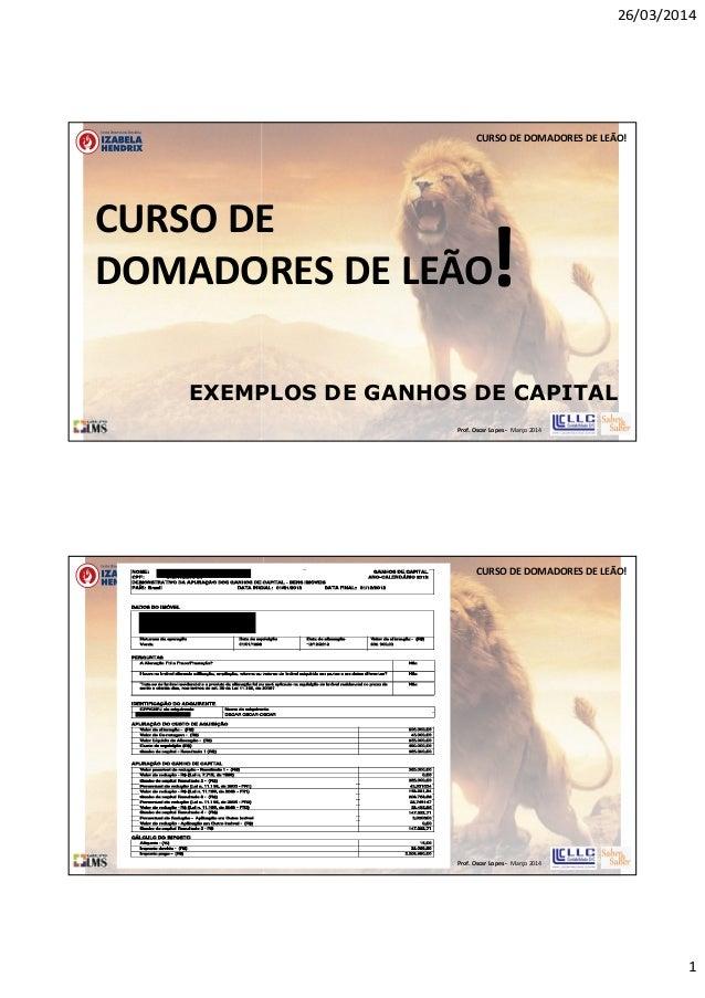 26/03/2014 1 Prof. Oscar Lopes - Março 2014 CURSO DE DOMADORES DE LEÃO! EXEMPLOS DE GANHOS DE CAPITAL CURSO DE DOMADORES D...