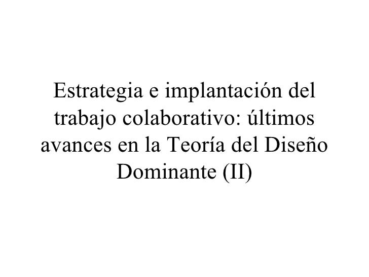 Estrategia e implantación del trabajo colaborativo: últimos avances en la Teoría del Diseño Dominante (II)