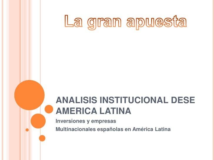 ANALISIS INSTITUCIONAL DESE AMERICA LATINA<br />Inversiones y empresas<br />Multinacionales españolas en América Latina<br...