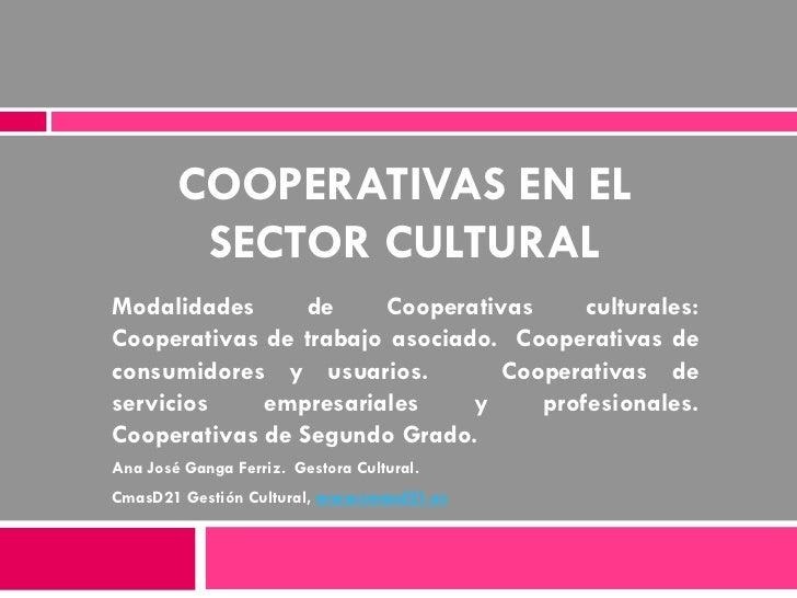 COOPERATIVAS EN EL         SECTOR CULTURALModalidades      de    Cooperativas     culturales:Cooperativas de trabajo asoci...