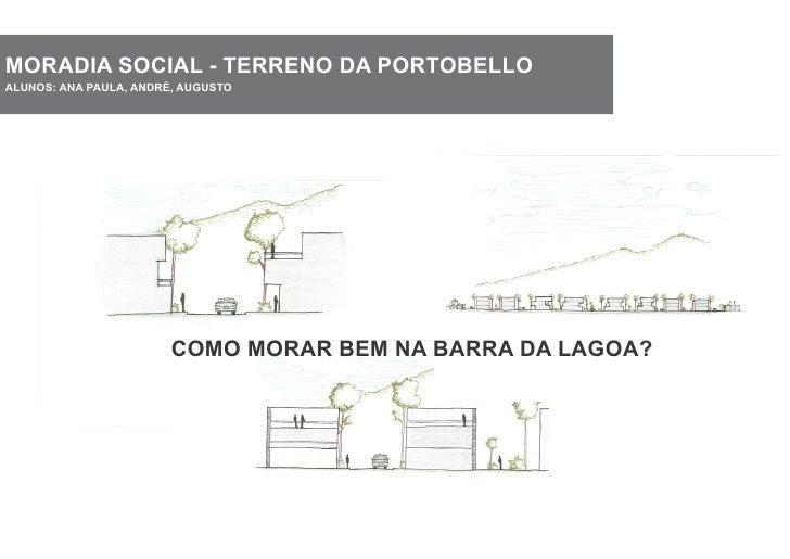 MORADIA SOCIAL - TERRENO DA PORTOBELLOALUNOS: ANA PAULA, ANDRÉ, AUGUSTO                        COMO MORAR BEM NA BARRA DA ...