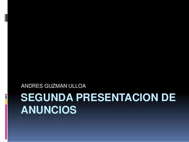 ANDRES GUZMAN ULLOASEGUNDA PRESENTACION DEANUNCIOS