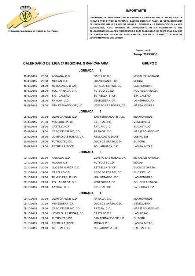 Página 1 de 8 Temp. 2015/2016 CALENDARIO DE LIGA 2ª REGIONAL GRAN CANARIA GRUPO 2 JORNADA 1 18/09/2015 20:30 ARINAGA, C.D....