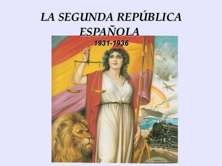 LA SEGUNDA REPÚBLICA ESPAÑOLA  1931-1936
