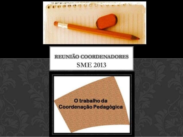 REUNIÃO COORDENADORES      SME 2013