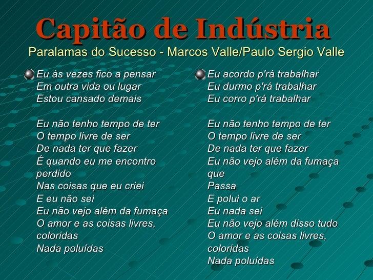 Capitão de IndústriaParalamas do Sucesso - Marcos Valle/Paulo Sergio Valle Eu às vezes fico a pensar    Eu acordo prá trab...