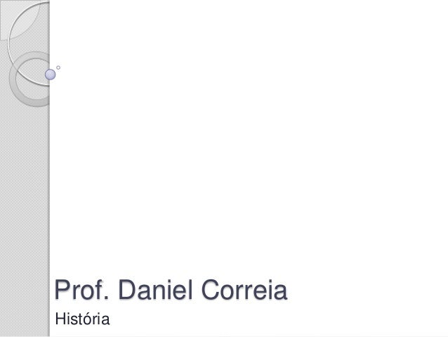 Prof. Daniel CorreiaHistória