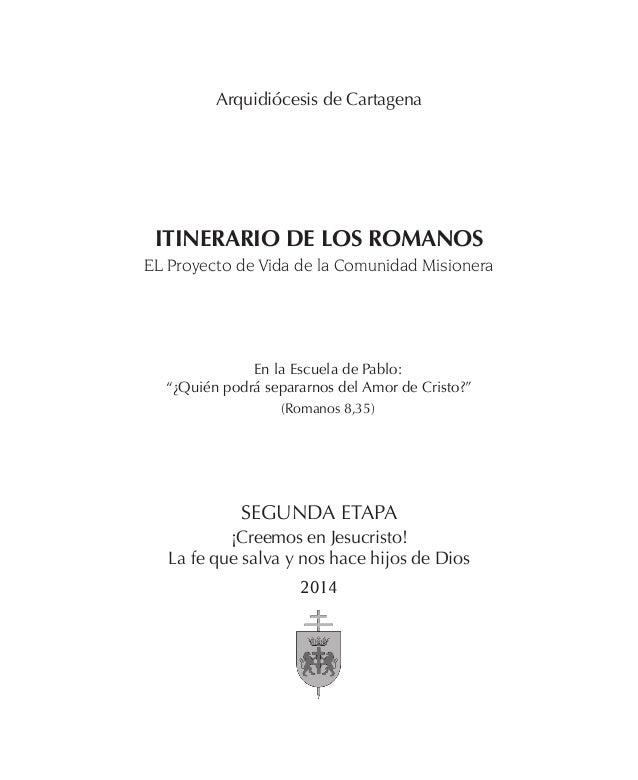 Arquidiócesis de Cartagena ITINERARIO DE LOS ROMANOS EL Proyecto de Vida de la Comunidad Misionera SEGUNDA ETAPA ¡Creemos ...